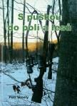 S puškou do polí a lesů (P. Veselý)