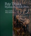 Petr Tříska – myslivecký básník dřeva (M. Cihelka, M. Bednařík)